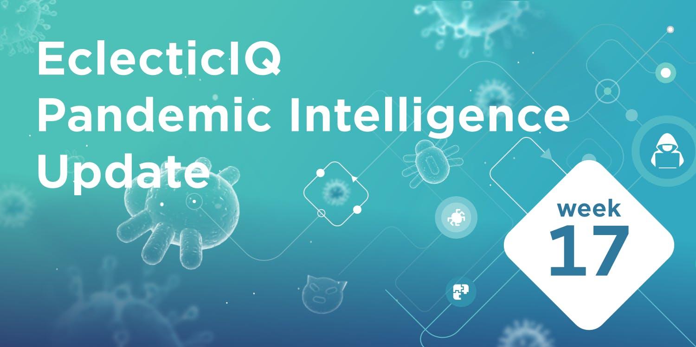 EclecticIQ Pandemic Intelligence Update week 17