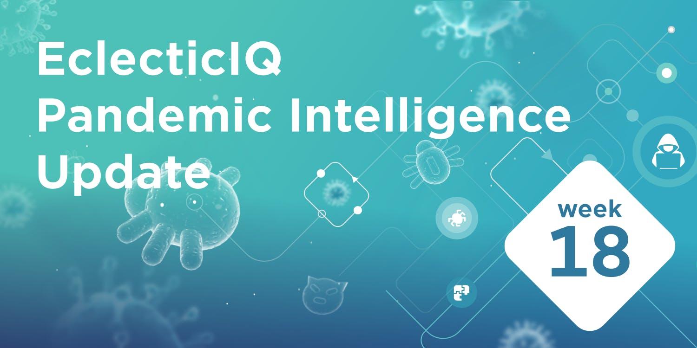 EclecticIQ Pandemic Intelligence Update week 18