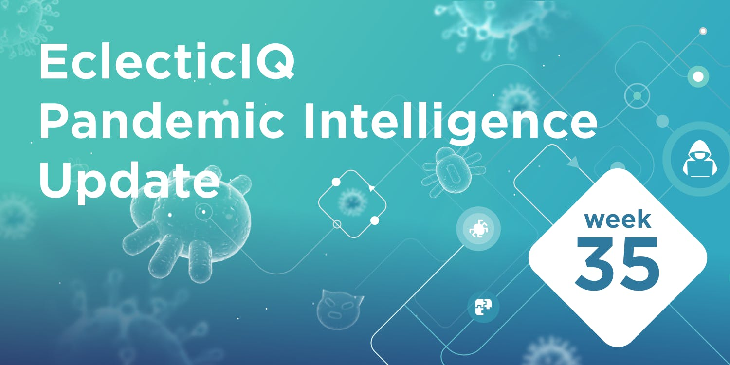 EclecticIQ covid-19 Pandemic Threat Intelligence week 35